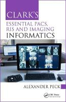 Peck, Alexander - Clark's Essential PACS, RIS and Imaging Informatics (Clark's Companion Essential Guides) - 9781498763233 - V9781498763233