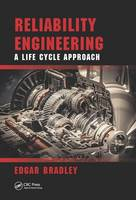 Bradley, Edgar - Reliability Engineering: A Life Cycle Approach (21st Century Business Management) - 9781498765367 - V9781498765367