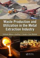 Ndlovu, Sehliselo, Simate, Geoffrey S., Matinde, Elias - Waste Production and Utilization in the Metal Extraction Industry (100 Cases) - 9781498767293 - V9781498767293