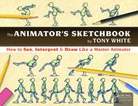 White, Tony - The Animator's Sketchbook: How to See, Interpret & Draw Like a Master Animator - 9781498774017 - V9781498774017