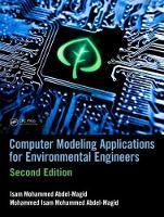 Abdel-Magid Ahmed, Isam Mohammed, Mohammed Abdel-Magid, Mohammed Isam - Computer Modeling Applications for Environmental Engineers, Second Edition - 9781498776547 - V9781498776547