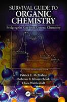 McMahon, Patrick E., Khomtchouk, Bohdan B., Wahlestedt, Claes - Survival Guide to Organic Chemistry: Bridging the Gap from General Chemistry - 9781498777070 - V9781498777070
