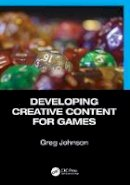 Johnson, Greg - Developing Creative Content for Games - 9781498777667 - V9781498777667