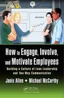 Allen, Janis, McCarthy, Michael - How to Engage, Involve, and Motivate Employees: Building a Culture of Lean Leadership and Two-Way Communication - 9781498777759 - V9781498777759