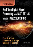 Welch, Thad B., Wright, Cameron H.G., Morrow, Michael G. - Real-Time Digital Signal Processing from MATLAB to C with the TMS320C6x DSPs, Third Edition - 9781498781015 - V9781498781015