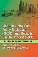 Posteuca, Alin, Sakamoto, Shigeyasu - Manufacturing Cost Policy Deployment (MCPD) and Methods Design Concept (MDC): The Path to Competitiveness - 9781498785570 - V9781498785570