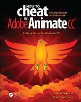 Ferguson, Myra, Georgenes, Chris - How to Cheat in Adobe Animate CC - 9781498797382 - V9781498797382