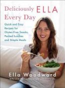 Woodward, Ella - Deliciously Ella Every Day: Quick and Easy Recipes for Gluten-Free Snacks, Packed Lunches, and Simple Meals - 9781501127618 - 9781501127618