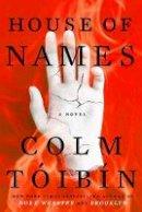 Toibin, Colm - House of Names: A Novel - 9781501140211 - 9781501140211