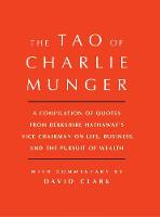 Clark, David - Tao of Charlie Munger: A Compilation of Quotes from Berkshire Hathaway's Vice Chairman on Life, Business, and the Pursuit of Wealth With Commentary by David Clark - 9781501153341 - V9781501153341