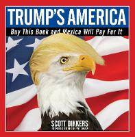 Dikkers, Scott - Trump's America: Buy This Book and Mexico Will Pay for It - 9781501172670 - V9781501172670