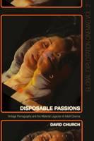 Church, David - Disposable Passions: Vintage Pornography and the Material Legacies of Adult Cinema (Global Exploitation Cinemas) - 9781501307577 - V9781501307577