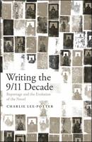 Lee-Potter, Charlie - Writing the 9/11 Decade: Reportage and the Evolution of the Novel - 9781501313202 - V9781501313202