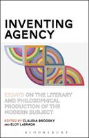 - Inventing Agency: Essays on the Literary and Philosophical Production of the Modern Subject - 9781501317132 - V9781501317132
