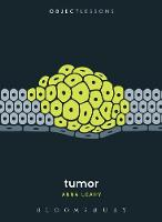 Leahy, Anna - Tumor (Object Lessons) - 9781501323300 - V9781501323300
