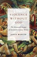 Wexler, Joyce - Violence Without God: The Rhetorical Despair of Twentieth-Century Writers - 9781501325298 - V9781501325298