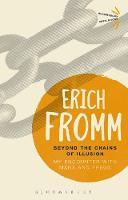 Fromm, Erich - Beyond the Chains of Illusion: My Encounter with Marx and Freud (Bloomsbury Revelations) - 9781501334481 - V9781501334481