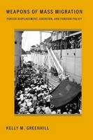 Greenhill, Kelly M. - Weapons of Mass Migration: Forced Displacement, Coercion, and Foreign Policy (Cornell Studies in Security Affairs) - 9781501704369 - V9781501704369