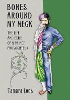 Loos, Tamara - Bones around My Neck: The Life and Exile of a Prince Provocateur - 9781501704635 - V9781501704635