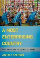 Hastings, Justin V. - A Most Enterprising Country: North Korea in the Global Economy - 9781501704901 - V9781501704901