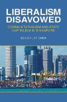 Chua, Beng Huat - Liberalism Disavowed: Communitarianism and State Capitalism in Singapore - 9781501713446 - V9781501713446