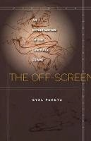Peretz, Eyal - The Off-Screen. An Investigation of the Cinematic Frame.  - 9781503600720 - V9781503600720
