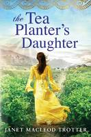MacLeod Trotter, Janet - The Tea Planter's Daughter (The India Tea Series) - 9781503934191 - V9781503934191