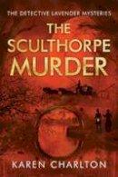 Charlton, Karen - The Sculthorpe Murder (The Detective Lavender Mysteries) - 9781503938243 - V9781503938243