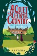 Kinsey, T E - A Quiet Life In The Country (A Lady Hardcastle Mystery) - 9781503938267 - V9781503938267