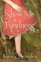Brandon, Nancy - Show Me a Kindness - 9781503943193 - V9781503943193