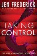 Frederick, Jen - Taking Control (Kerr Chronicles) - 9781503944664 - V9781503944664