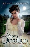 Dickerson, Melanie - A Spy's Devotion (The Regency Spies of London) - 9781503950511 - V9781503950511