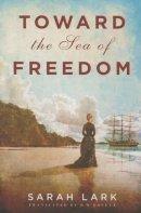 Lark, Sarah - Toward the Sea of Freedom - 9781503951532 - V9781503951532