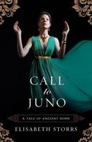 Storrs, Elisabeth - Call to Juno (A Tale of Ancient Rome) - 9781503951952 - V9781503951952