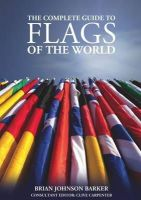 Brian Johnson Barker - Complete Guide to Flags of the World, The - 9781504800075 - V9781504800075