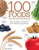 Glen Matten - 100 Foods You Should Be Eating - 9781504800105 - V9781504800105
