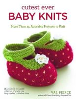 Val Pierce - Cutest Ever Baby Knits, 2nd Edition - 9781504800167 - V9781504800167