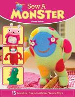Goble, Fiona - Sew a Monster: 15 Lovable, Easy-To-Make Fleecie Toys - 9781504800303 - V9781504800303