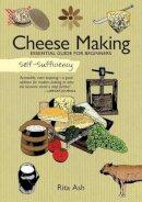 Ash, Rita - Self-Sufficiency: Cheese Making - 9781504800334 - V9781504800334