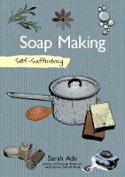 Ade, Sarah - Self Sufficiency: Soap Making - 9781504800372 - V9781504800372