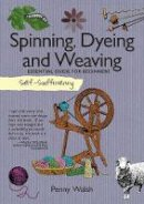Penny Walsh - Self-Sufficiency: Spinning, Dyeing & Weaving: Essential Guide for Beginners - 9781504800389 - V9781504800389