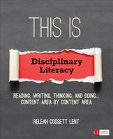 Lent, ReLeah Cossett - This Is Disciplinary Literacy: Reading, Writing, Thinking, and Doing . . . Content Area by Content Area (Corwin Literacy) - 9781506306698 - V9781506306698