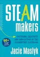 Maslyk, Jacie - STEAM Makers: Fostering Creativity and Innovation in the Elementary Classroom - 9781506311241 - V9781506311241