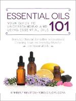 Keniston-Pond, Kymberly - Essential Oils 101: Your Guide to Understanding and Using Essential Oils - 9781507200551 - V9781507200551