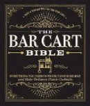 Adams, Media - The Bar Cart Bible: Everything You Need to Stock Your Home Bar and Make Delicious Classic Cocktails - 9781507201169 - V9781507201169