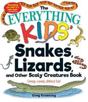 Kroening, Greg - The Everything Kids' Snakes, Lizards, and Other Scaly Creatures Book: Creepy, Crawly, Slithery Fun! - 9781507201206 - V9781507201206