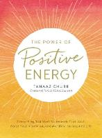 Chubb, Tanaaz - The Power of Positive Energy: Everything you need to awaken your soul, raise your vibration, and manifest an inspired life - 9781507202531 - V9781507202531
