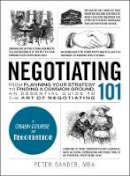 Sander, Peter - Negotiating 101: From Planning Your Strategy to Finding a Common Ground, an Essential Guide to the Art of Negotiating (Adams 101) - 9781507202692 - V9781507202692