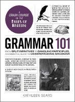 Sears, Kathleen - Grammar 101: From Split Infinitives to Dangling Participles, an Essential Guide to Understanding Grammar (Adams 101) - 9781507203590 - V9781507203590