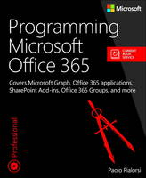 Pialorsi, Paolo - Programming Microsoft Office 365 (includes Current Book Service): Covers Microsoft Graph, Office 365 applications, SharePoint Add-ins, Office 365 Groups, and more (Developer Refere - 9781509300914 - V9781509300914